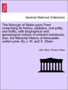 The Borough of Stoke-upon-Trent comprising its history, statisti