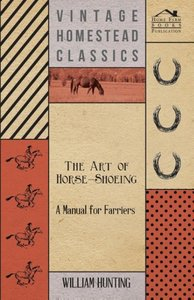 The Art Of Horse-Shoeing - A Manual For Farriers
