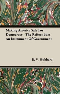 Making America Safe for Democracy - The Referendum an Instrument