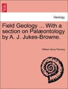 Field Geology ... With a section on Palæontology by A. J. Jukes-