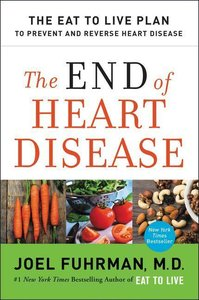 The End of Heart Disease: The Eat to Live Plan to Prevent and Re