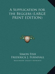 A Supplication for the Beggers (LARGE PRINT EDITION)