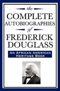 The Complete Autobiographies of Frederick Douglas (An African Am