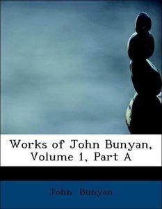 Works of John Bunyan, Volume 1, Part A