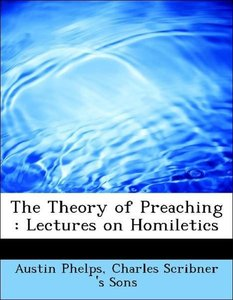 The Theory of Preaching : Lectures on Homiletics