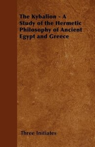 The Kybalion - A Study of the Hermetic Philosophy of Ancient Egy