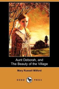 Aunt Deborah, and the Beauty of the Village (Dodo Press)