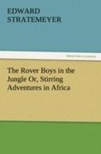 The Rover Boys in the Jungle Or, Stirring Adventures in Africa