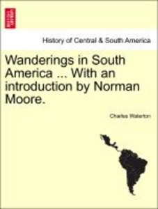 Wanderings in South America ... With an introduction by Norman M