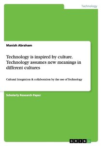 Technology is inspired by culture. Technology assumes new meanin