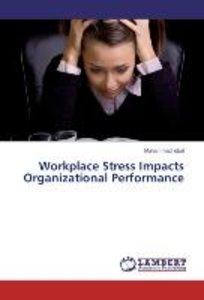 Workplace Stress Impacts Organizational Performance