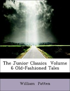 The Junior Classics Volume 6 Old-Fashioned Tales