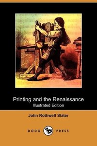 Printing and the Renaissance (Illustrated Edition) (Dodo Press)