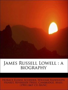 James Russell Lowell : a biography