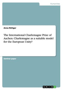 The International Charlemagne Prize of Aachen. Charlemagne as a