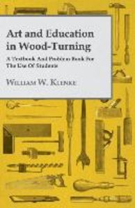 Art and Education in Wood-Turning - A Textbook and Problem Book