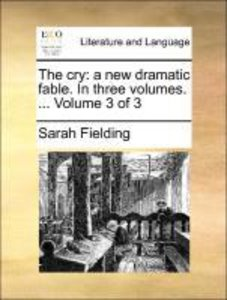 The cry: a new dramatic fable. In three volumes. ... Volume 3 o