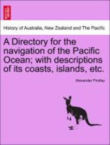 A Directory for the navigation of the Pacific Ocean; with descri