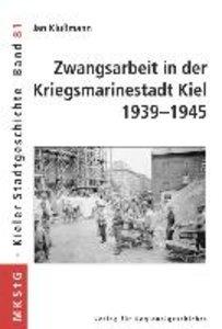 Zwangsarbeit in der Kriegsmarinestadt Kiel 1939-1945