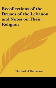 Recollections of the Druses of the Lebanon and Notes on Their Re