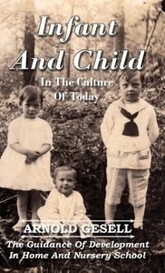 Infant and Child in the Culture of Today - The Guidance of Devel