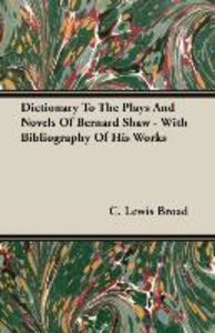 Dictionary To The Plays And Novels Of Bernard Shaw - With Biblio