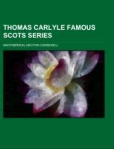 Thomas Carlyle Famous Scots Series