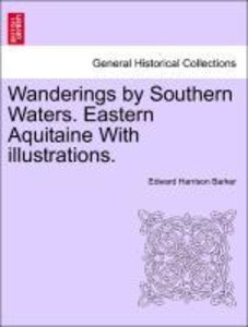 Wanderings by Southern Waters. Eastern Aquitaine With illustrati