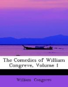 The Comedies of William Congreve, Volume 1