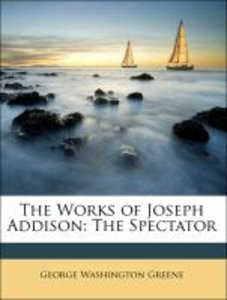 The Works of Joseph Addison: The Spectator