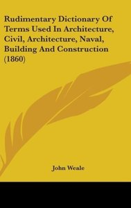 Rudimentary Dictionary Of Terms Used In Architecture, Civil, Arc
