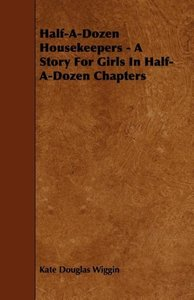 Half-A-Dozen Housekeepers - A Story For Girls In Half-A-Dozen Ch
