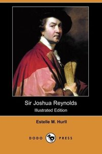 Sir Joshua Reynolds (Illustrated Edition) (Dodo Press)