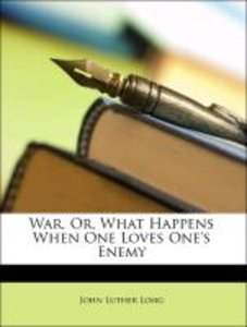 War, Or, What Happens When One Loves One's Enemy