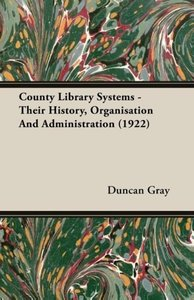County Library Systems - Their History, Organisation And Adminis