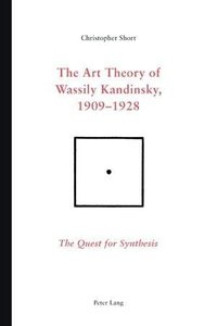 The Art Theory of Wassily Kandinsky, 1909-1928