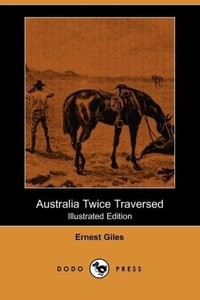 Australia Twice Traversed (Illustrated Edition) (Dodo Press)