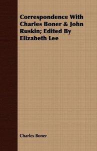 Correspondence With Charles Boner & John Ruskin; Edited By Eliza