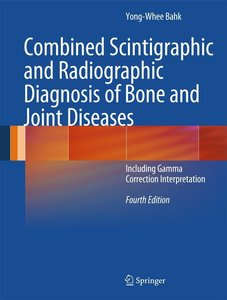 Combined Scintigraphic and Radiographic Diagnosis of Bone and Jo