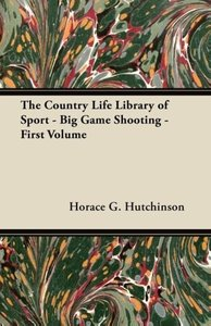 The Country Life Library of Sport - Big Game Shooting - First Vo