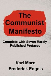 The Communist Manifesto: Complete with Seven Rarely Published Pr