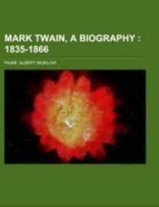 Mark Twain, a Biography Volume I