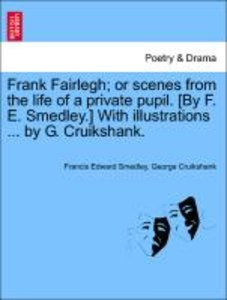 Frank Fairlegh; or scenes from the life of a private pupil. [By