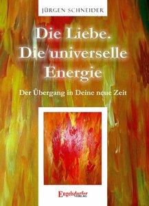 Die Liebe. Die universelle Energie - Der Übergang in Deine neue