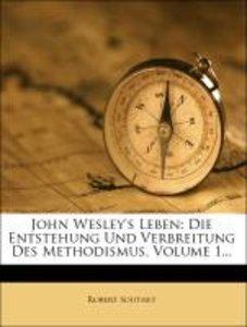 John Wesley's Leben die Entstehung und Verbreitung des Methodism