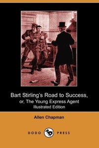 Bart Stirling's Road to Success, Or, the Young Express Agent (Il