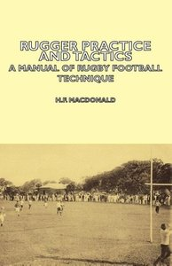 Rugger Practice and Tactics - A Manual of Rugby Football Techniq