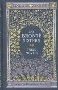 The Bronte Sisters: Three Novels