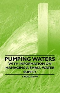 Pumping Waters - With Information on Managing a Small Water Supp