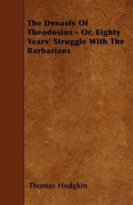The Dynasty Of Theodosius - Or, Eighty Years' Struggle With The
